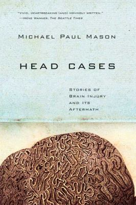 Head Cases: Stories of Brain Injury and Its Aftermath 9780374531959
