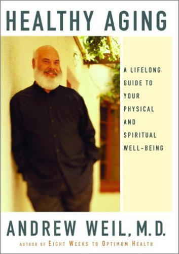 Healthy Aging: A Lifelong Guide to Your Physical and Spiritual Well-Being 9780375407550