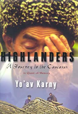 Highlanders: A Journey to the Caucasus in Quest of Memory 9780374226022