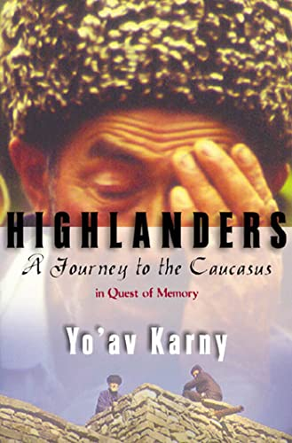 Highlanders: A Journey to the Caucasus in Quest of Memory 9780374528126