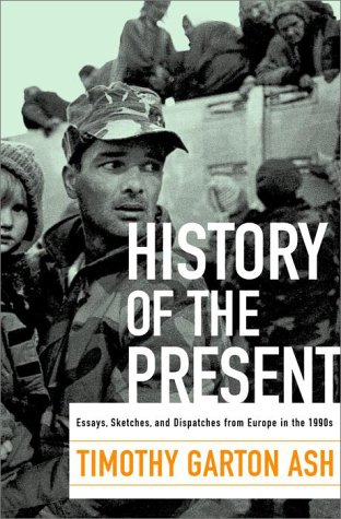History of the Present: Essays, Sketches, and Dispatches from Europe in the 1990s 9780375503535
