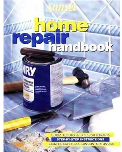 Home Repair Handbook: Quick Fix-Ups and Major Repairs, Step-By-Step Instructions, Maintenance All Around the House