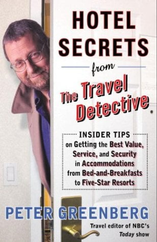 Hotel Secrets from the Travel Detective: Insider Tips on Getting the Best Value, Service, and Security in Accommodations from Bed-And-Breakfasts to Fi 9780375759727
