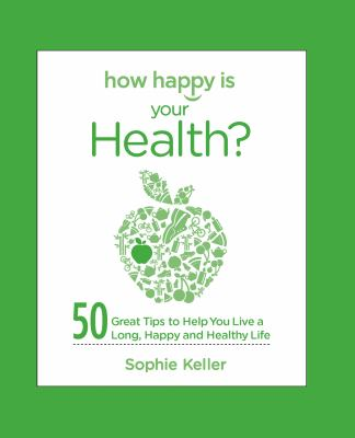 How Happy Is Your Health?: 50 Great Tips to Help You Live a Long, Happy and Healthy Life 9780373892471
