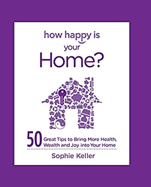 How Happy Is Your Home?: 50 Great Tips to Bring More Health, Wealth and Happiness Into Your Home 9780373892488