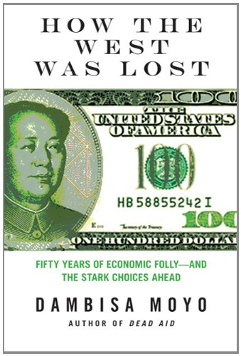 How the West Was Lost: Fifty Years of Economic Folly--And the Stark Choices Ahead 9780374173258