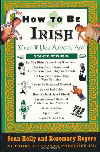 How to Be Irish: Even If You Already Are 9780375752360
