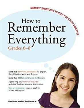 How to Remember Everything: Grades 6-8: Memory Shortcuts to Help You Study Smarter