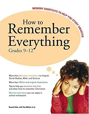 How to Remember Everything: Grades 9-12: Memory Shortcuts to Help You Study Smarter 9780375765636