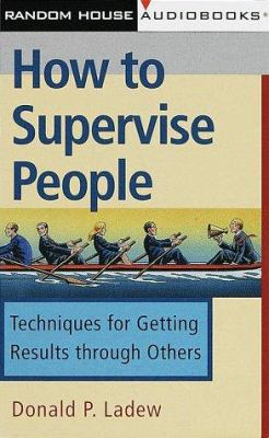 How to Supervise People: Techniques for Getting Results Through Others 9780375406058