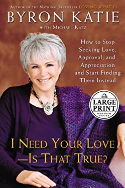 I Need Your Love - Is It True?: How to Find All the Love, Approval, and Appreciation You Want 9780375434617