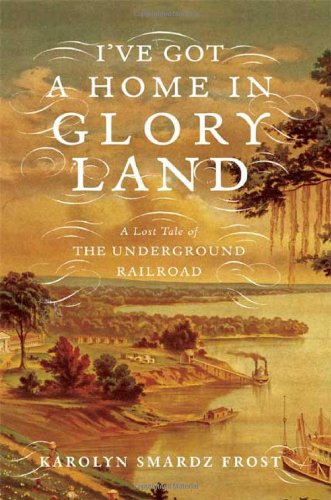 I've Got a Home in Glory Land: A Lost Tale of the Underground Railroad 9780374164812