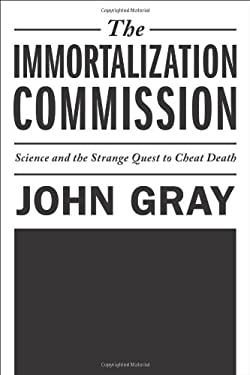 The Immortalization Commission: Science and the Strange Quest to Cheat Death 9780374175061