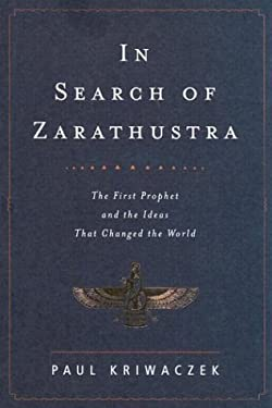 In Search of Zarathustra: The First Prophet and the Ideas That Changed the World 9780375415289
