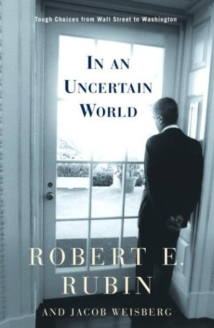 In an Uncertain World: Tough Choices from Wall Street to Washington 9780375505850