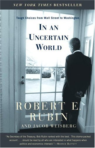 In an Uncertain World: Tough Choices from Wall Street to Washington 9780375757303