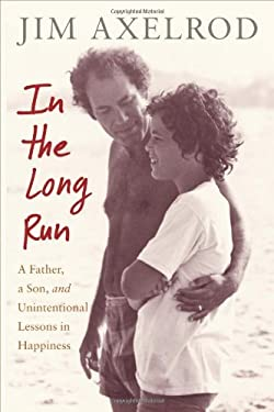 In the Long Run: A Father, a Son, and Unintentional Lessons in Happiness 9780374192112