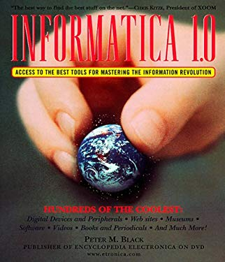 Informatica 1.0: Access to the Best Tools for Mastering the Information Revolution 9780375706288