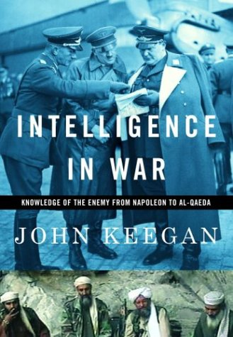 Intelligence in War: Knowledge of the Enemy from Napoleon to Al-Qaeda 9780375400537