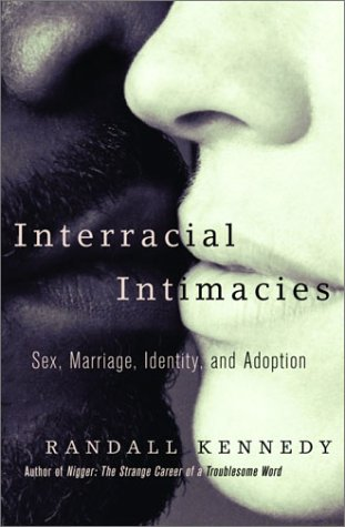 Interracial Intimacies: Sex, Marriage, Identity, and Adoption 9780375402555
