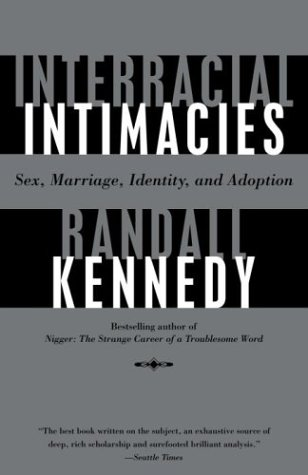 Interracial Intimacies: Sex, Marriage, Identity, and Adoption 9780375702648