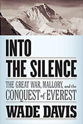 Into the Silence: The Great War, Mallory, and the Conquest of Everest 13062897