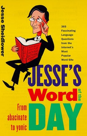 Jesse's Word of the Day: From Abacinate to Yonic 9780375702457