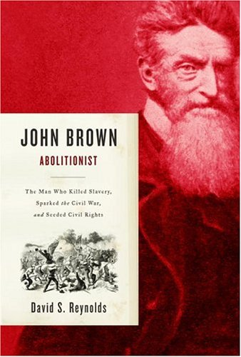 John Brown, Abolitionist: The Man Who Killed Slavery, Sparked the Civil War, and Seeded Civil Rights 9780375411885