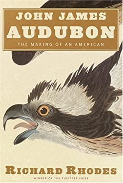 John James Audubon: The Making of an American 9780375414121