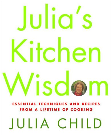 Julia's Kitchen Wisdom: Essential Techniques and Recipes from a Lifetime of Cooking 9780375411519