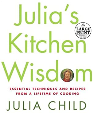 Julia's Kitchen Wisdom: Essential Techniques and Recipes from a Lifetime in Cooking 9780375430930