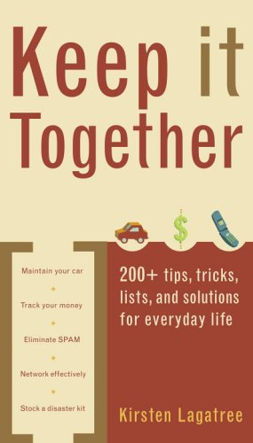 Keep It Together: 200+ Tips, Tricks, Lists, and Solutions for Everyday Life 9780375721793