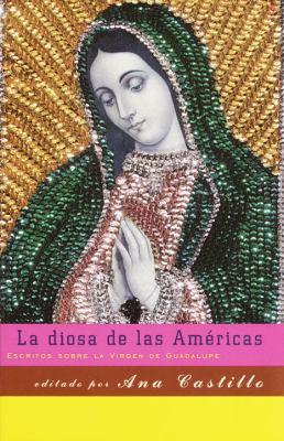 La Diosa de Las Americas: Escritos Sobre La Virgen de Guadalupe 9780375703690
