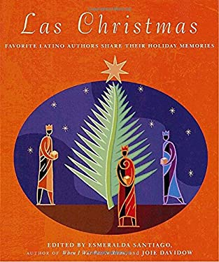 Las Christmas: Favorite Latino Authors Share Their Holiday Memories 9780375701559