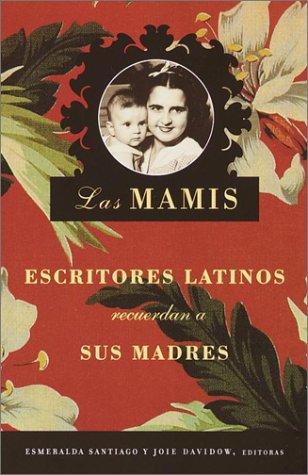 Las Mamis: Escritores Latinos Recuerdan A Sus Madres = Mothers 9780375726880
