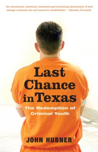 Last Chance in Texas: The Redemption of Criminal Youth 9780375759987