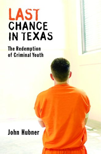 Last Chance in Texas: The Redemption of Criminal Youth 9780375508097