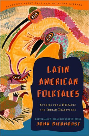 Latin American Folktales: Stories from Hispanic and Indian Traditions 9780375420665