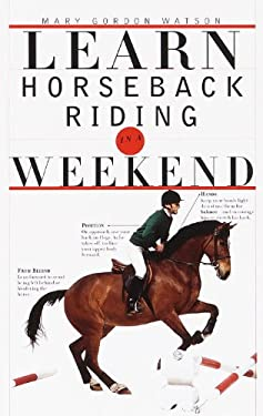 Learn Horseback Riding in a Weekend 9780375703027