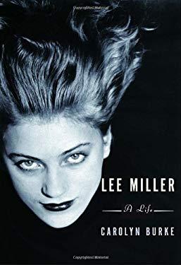 Lee Miller: A Life 9780375401473