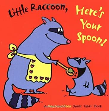 Little Raccoon, Here's Your Spoon! 9780375812361