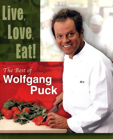 Live, Love, Eat!: The Best of Wolfgang Puck 9780375508912