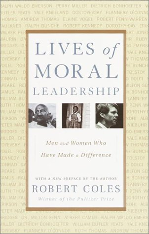 Lives of Moral Leadership: Men and Women Who Have Made a Difference 9780375758355
