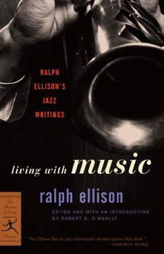 Living with Music: Ralph Ellison's Jazz Writings 9780375760235
