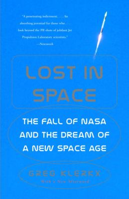 Lost in Space: The Fall of NASA and the Dream of a New Space Age 9780375727733