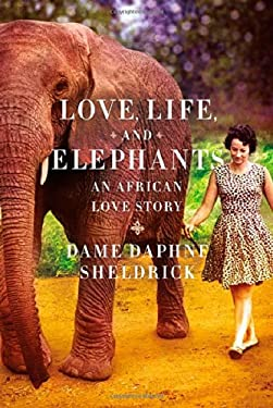 Love, Life, and Elephants: An African Love Story 9780374104573