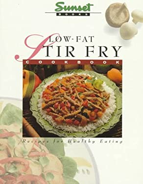 Low-Fat Stir Fry Cookbook: Recipes for Healthy Eating 9780376024763