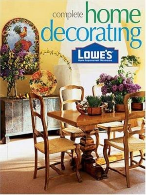 Lowe's Complete Home Decorating 9780376012531