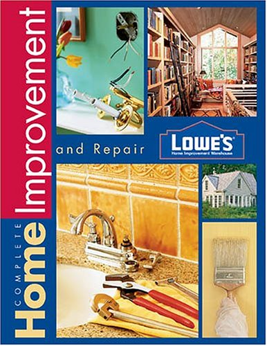 Lowe's Complete Home Improvement and Repair 9780376010988