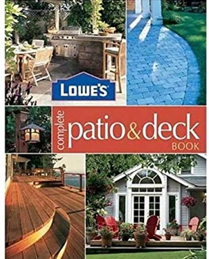 Lowe's Complete Patio & Deck Book 9780376009166
